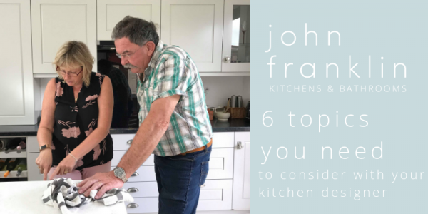 6 Topics you need to Consider with your Kitchen Designer